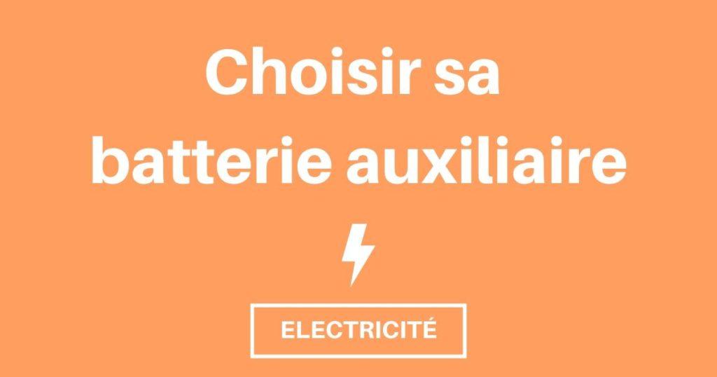 Bien choisir sa batterie auxiliaire permet un investissement durable