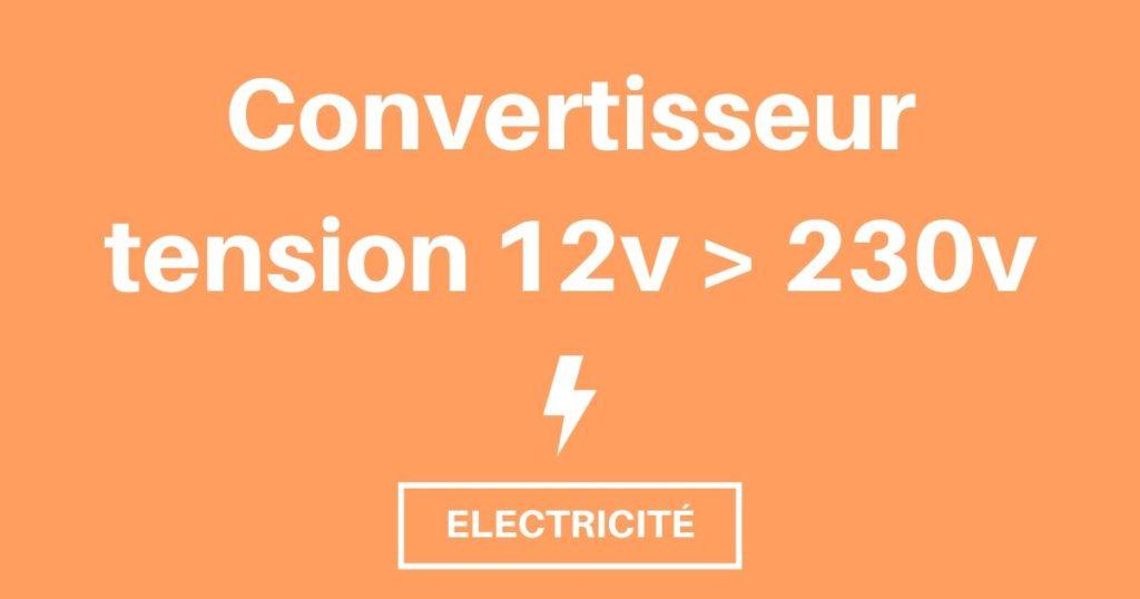 installe ton convertisseur de tension 12v > 230v