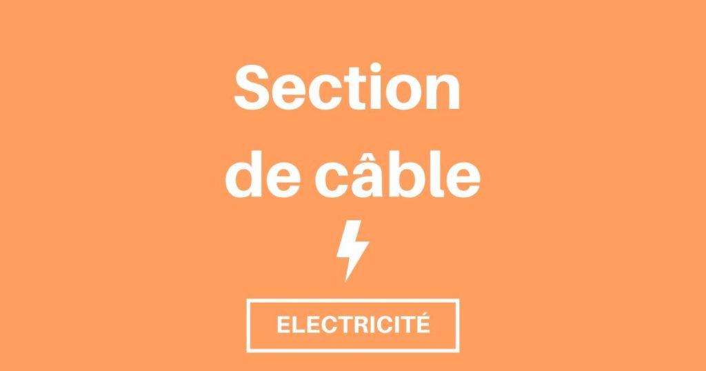 Quelle section de câble pour alimenter tes appareils ?