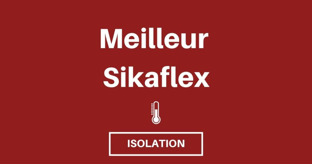 Utiliser le bon sikaflex